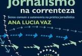 Jornalismo na correnteza: senso comum e autonomia na prática jornalística – Ana Lúcia Vaz
