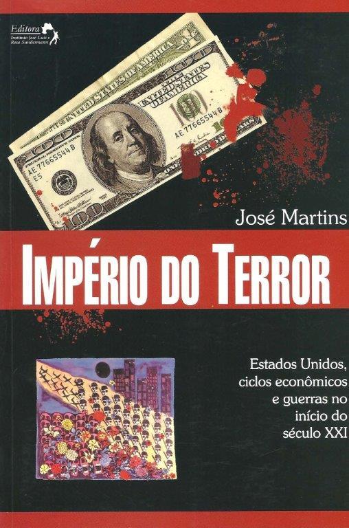 Império do Terror: Estados Unidos, ciclos econômicos e guerras no início do Seculo XXI – José Martins