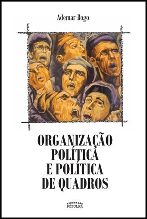 Organização política e política de quadros - Ademar Bogo