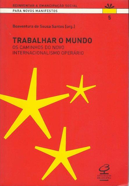 Trabalhar o mundo - os caminhos do novo internacionalismo operário – Boaventura de Souza Santos (org.)