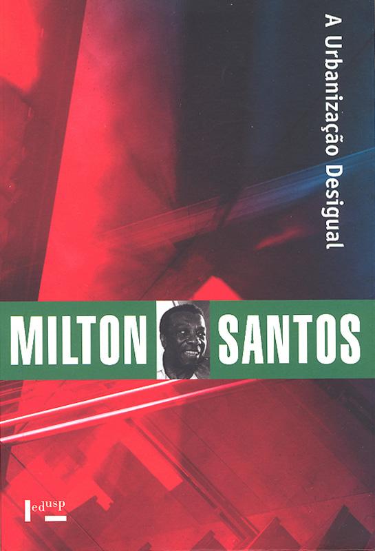 A urbanização desigual – Milton Santos