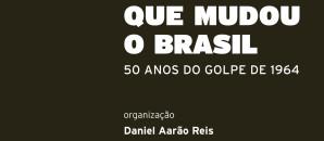A Ditadura que Mudou o Brasil – 50 anos do golpe de 1964, vários autores