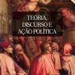 Teoria, discurso e ação política – Eunice Ostrensky e Patricio Tierno (orgs.)