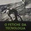 O FETICHE DA TECNOLOGIA – A experiência das fábricas recuperadas, Henrique T. Novaes