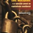 LOIC WACQUANT E A QUESTÃO PENAL NO CAPITALISMO NEOLIBERAL, Vera Malaguti Batista (org.)