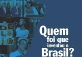 QUEM FOI QUE INVENTOU O BRASIL? A música popular conta a história da República, Franklin Martins
