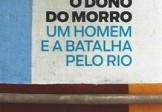 O Dono do Morro – um homem e a batalha pelo Rio, Misha Glenny